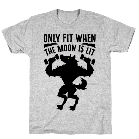 Only Fit When The Moon Is Lit Mens/Unisex T-Shirt