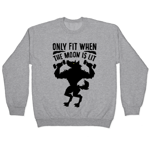 Only Fit When The Moon Is Lit Pullover