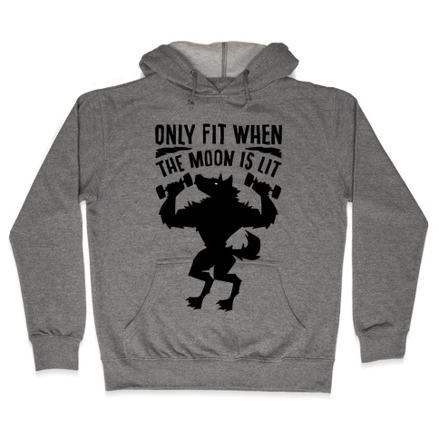 Only Fit When The Moon Is Lit Hooded Sweatshirt