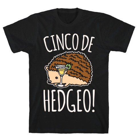 Cinco De Hedgeo Cinco De Mayo Hedgehog Parody White Print T-Shirt