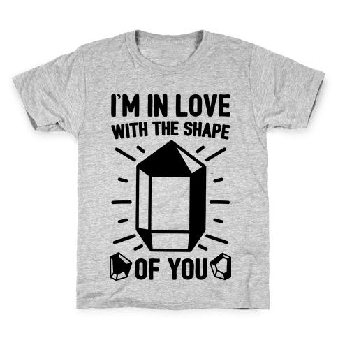 I'm In Love With The Shape of You Crystal Parody Kids T-Shirt
