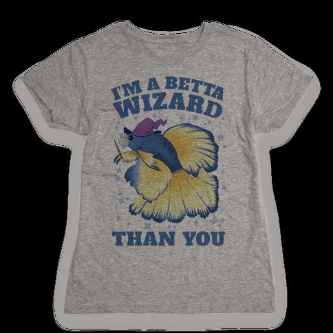 I'm a Betta Wizard Than You Womens T-Shirt