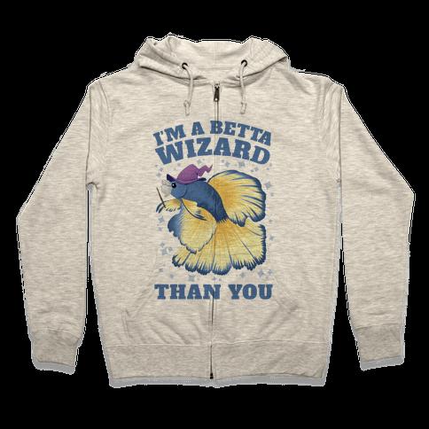 I'm a Betta Wizard Than You Zip Hoodie