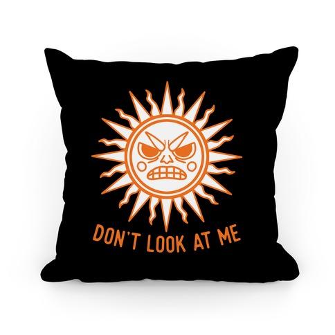 Don't Look At Me Sun Pillow
