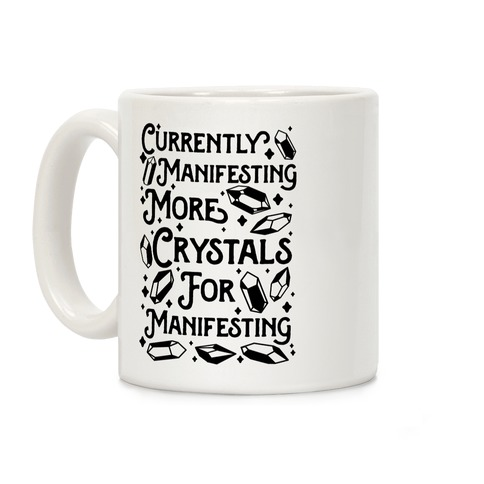 Currently Manifesting More Crystals For Manifesting Coffee Mug