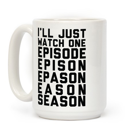 I'll Just Watch One Episode... Coffee Mug