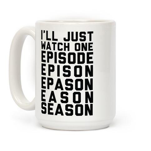 I'll Just Watch One Episode... Coffee Mug