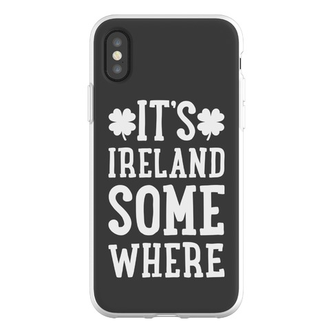 It's Ireland Somewhere Phone Flexi-Case