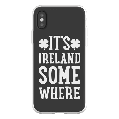 It's Ireland Somewhere Phone Flexi-Case
