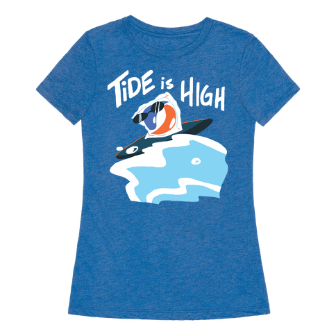 Tide is High Womens T-Shirt