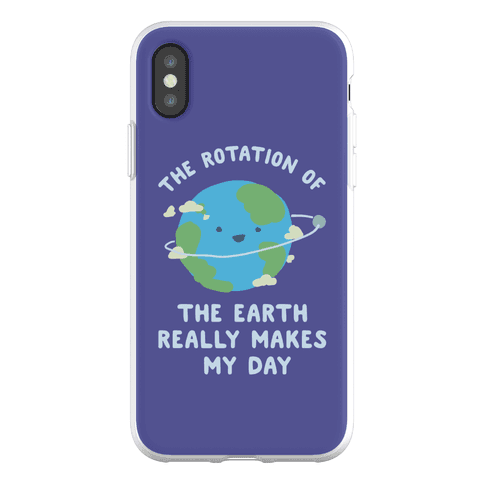 The Rotation of the Earth Really Makes My Day Phone Flexi-Case