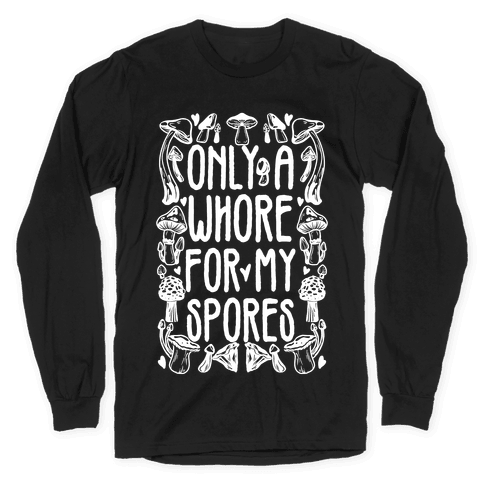 Only A Whore For My Spores Long Sleeve T-Shirt