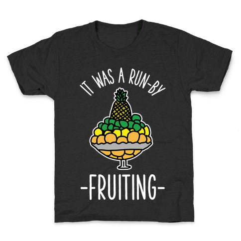 It Was A Run-By Fruiting Kids T-Shirt