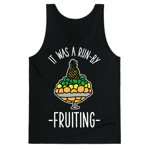 It Was A Run-By Fruiting Tank Top