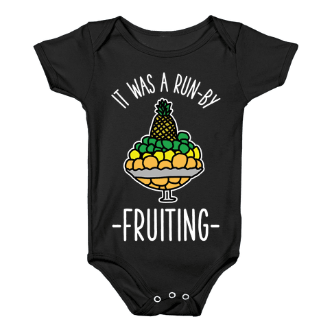 It Was A Run-By Fruiting Baby Onesy