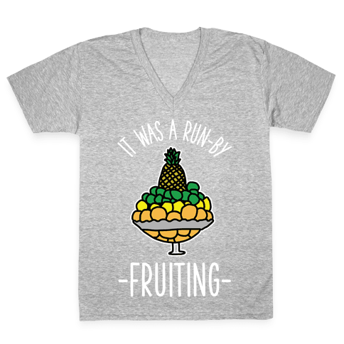 It Was A Run-By Fruiting V-Neck Tee Shirt