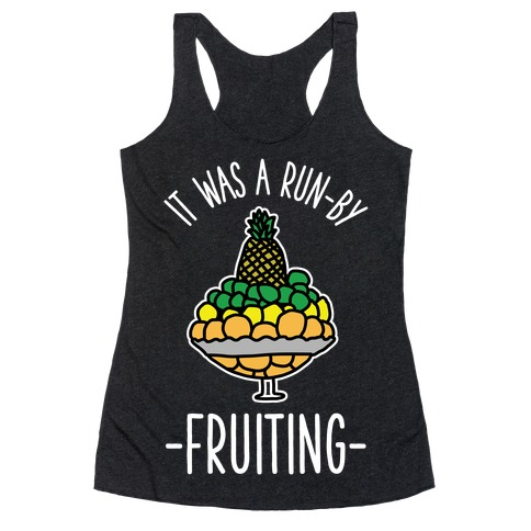 It Was A Run-By Fruiting Racerback Tank Top