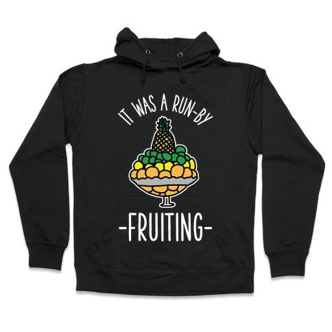 It Was A Run-By Fruiting Hooded Sweatshirt