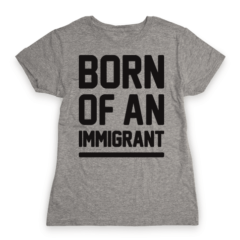 Born Of An Immigrant Womens T-Shirt