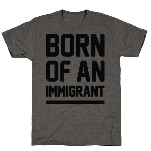 Born Of An Immigrant Mens T-Shirt