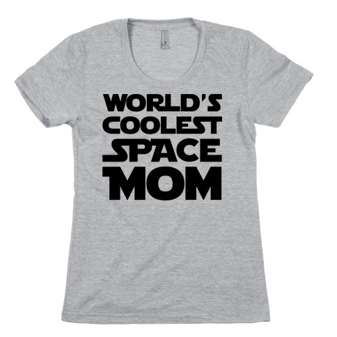 World's Coolest Space Mom Womens T-Shirt
