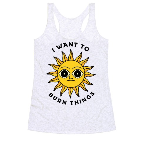 I Want to Burn Things (Scary Sun) Racerback Tank Top