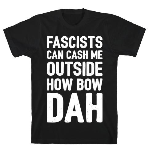 Fascists Can Cash Me Outside How Bow Dah Mens T-Shirt