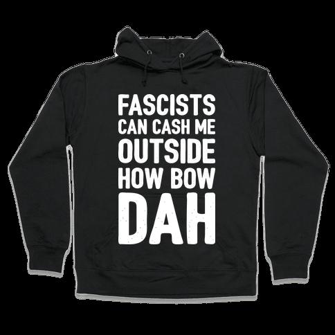Fascists Can Cash Me Outside How Bow Dah Hooded Sweatshirt