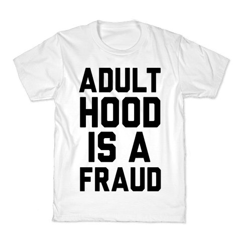 Adulthood Is A Fraud Kids T-Shirt