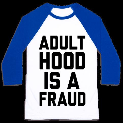 Adulthood Is A Fraud Baseball Tee