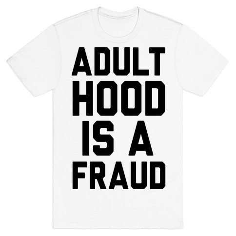 Adulthood Is A Fraud T-Shirt