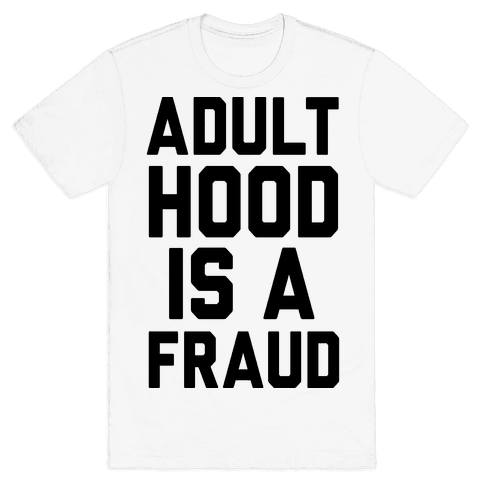 Adulthood Is A Fraud Mens T-Shirt