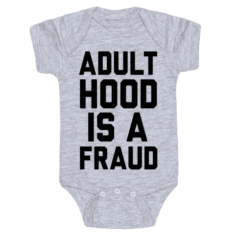 Adulthood Is A Fraud Baby Onesy
