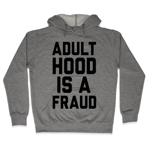 Adulthood Is A Fraud Hooded Sweatshirt