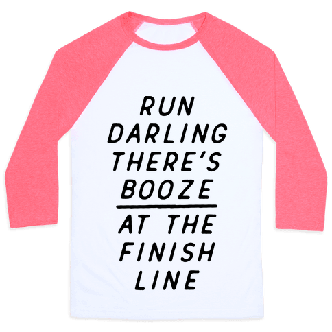 Run Darling There's Booze At The Finish Line Baseball Tee