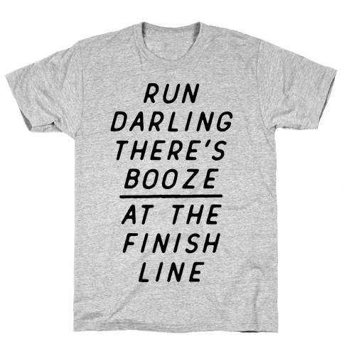 Run Darling There's Booze At The Finish Line Mens T-Shirt
