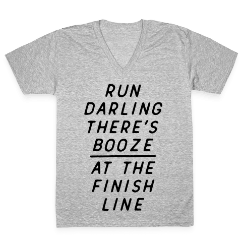 Run Darling There's Booze At The Finish Line V-Neck Tee Shirt