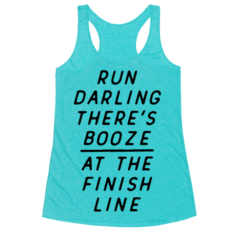 Run Darling Theres Booze At The Finish Line
