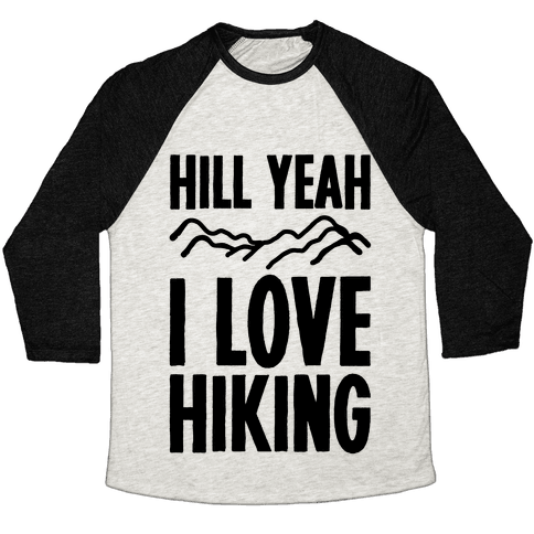 Hill Yeah I Love Hiking Baseball Tee