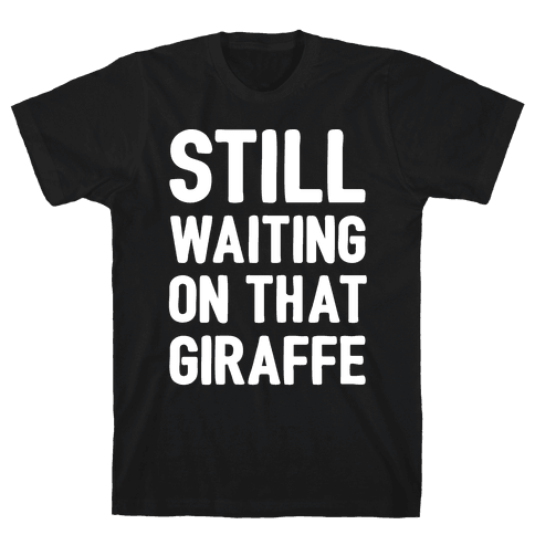 Still Waiting On That Giraffe White Print Mens T-Shirt