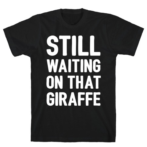 Still Waiting On That Giraffe White Print T-Shirt