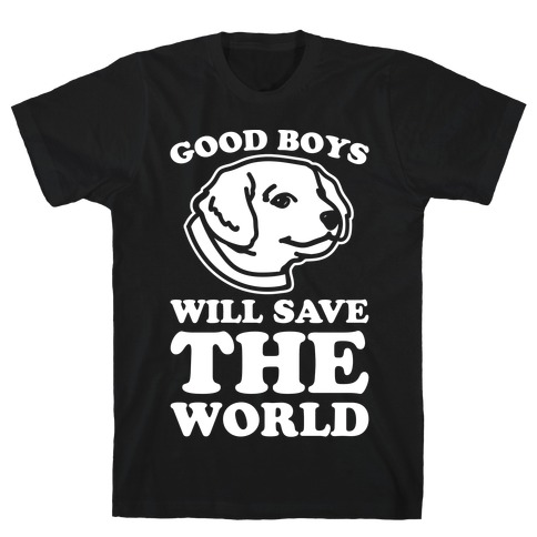 Good Boys Will Save The World T-Shirt