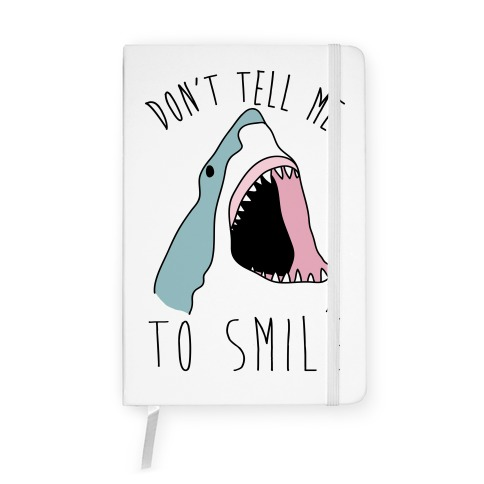 Don't Tell Me To Smile Shark Notebook