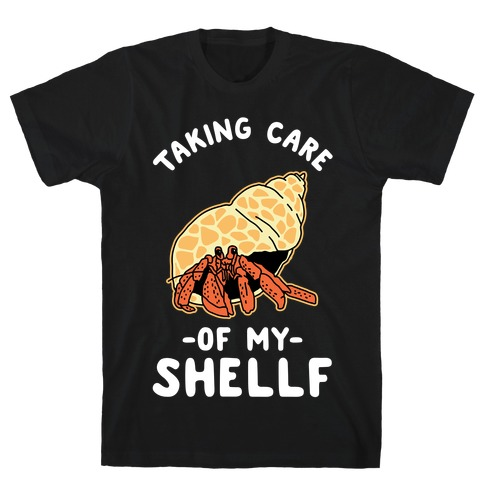 Taking Care of My Shellf  T-Shirt