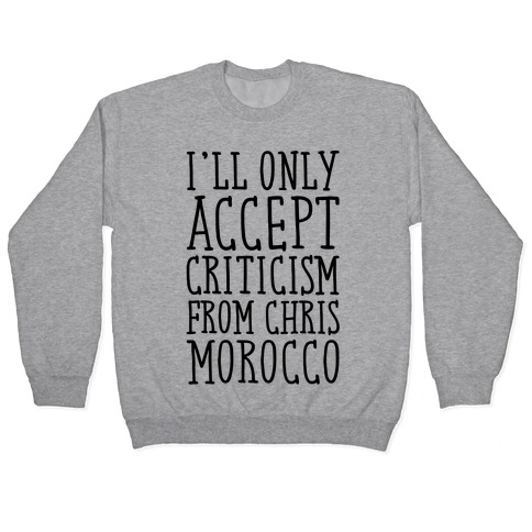 I'll Only Accept Criticism From Chris Morocco Parody Pullover