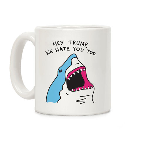 Hey Trump, We Hate You Too Coffee Mug
