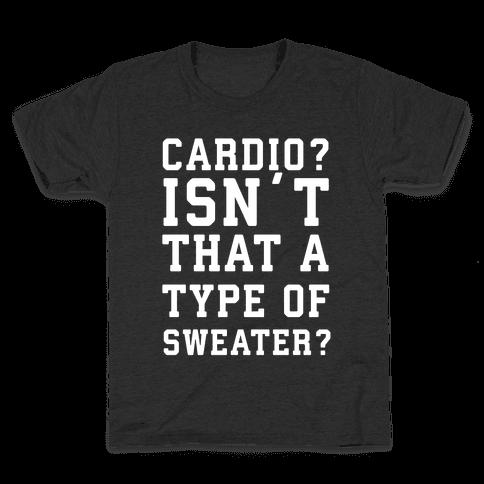Cardio? Isn't That a Type of Sweater? Kids T-Shirt
