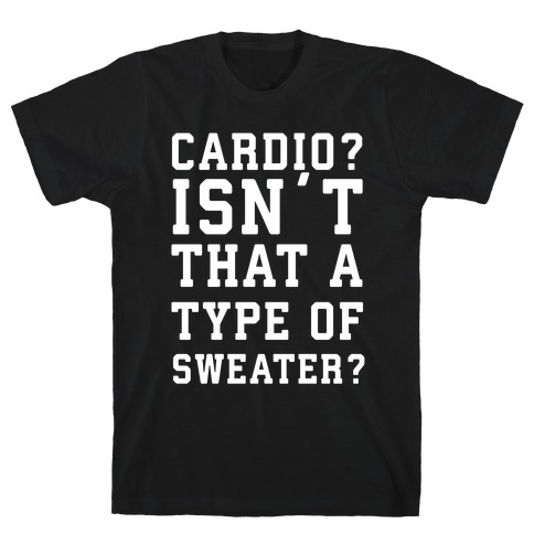 Cardio? Isn't That a Type of Sweater? T-Shirt