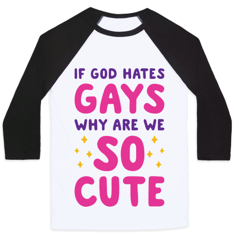If God Hates Gays Why Are We So Cute Baseball Tee