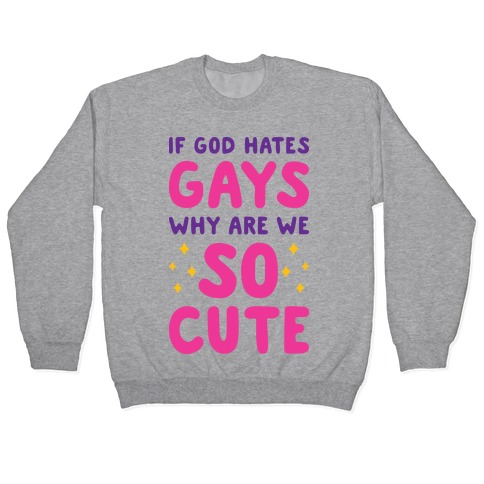 If God Hates Gays Why Are We So Cute Pullover